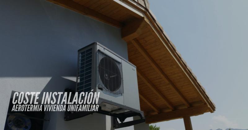 coste instalacion aerotermia vivienda unifamiliar